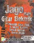 Jago Main Gitar Elektrik + Memilih Gitar, Efek, dan Sound System Sesuai dengan Genre Musik