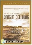 Menguak Sejarah Timah Bangka-Belitung