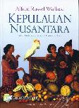 Kepulauan Nusantara : Sebuah Kisah Perjalanan, Kajian Manusia dan Alam