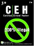 CEH (Certified Ethical Hacker) : 300% illegal