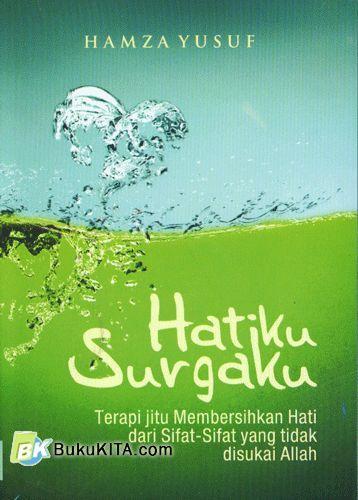 Cover Buku Hatiku Surgaku : Terapi Jitu Membersihkan Hati dari Sifat-Sifat yang tidak Disukai