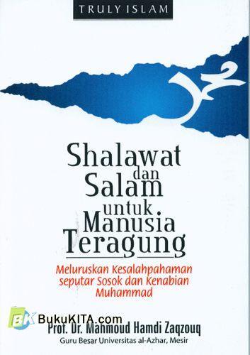 Cover Buku Shalawat dan Salam untuk Manusia Teragung : Meluruskan kesalahpahaman seputar sosok dan kenabian muhammad