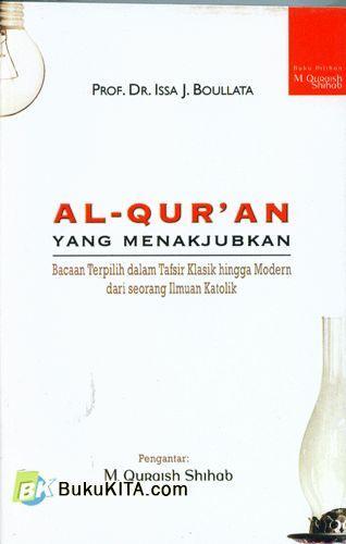 Cover Buku AL-QURAN Yang Menakjubkan : Bacaan Terpilih dalam Tafsir Klasik hingga Modern dari seorang Ilmuan Katolik