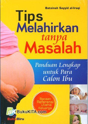 Cover Buku Tips Melahirkan tanpa Masalah : Panduan Lengkap Bagi Calon Ibu