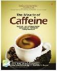 The Miracle of Caffeine : Manfaat Tak Terduga Kafein Berdasarkan Penelitian Paling Mutakhir