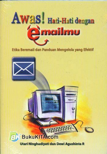 Cover Buku Awas! Hati-Hati dengan Emailmu : Etika Beremail dan Panduan Mengelola yang Efektif
