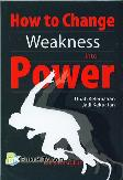 How to Change Weakness into Power