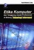 Etika Komputer dan Tanggung Jawab Profesional di Bidang Teknologi Informasi