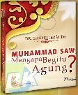 Muhammad Saw : Mengapa Begitu Agung?