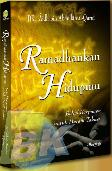 Ramadhankan Hidupmu : Bekal Berpuasa Untuk Meraih Takwa