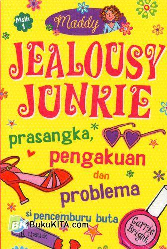 Cover Buku Jealousy Junkie : Prasangka Pengakuan dan Problem si Pencemburu buta