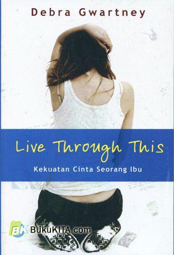 Cover Buku Live Through This : Kekuatan Cinta Seorang Ibu