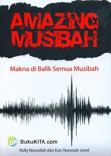 Cover Buku Amazing Musibah : Makna di Balik Semua Musibah