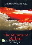 The Miracle of Sabar : Menyingkap makna sabar yang sesungguhnya dan kisah mengagumkan dari orang-orang yang sabar (Ramadhan B