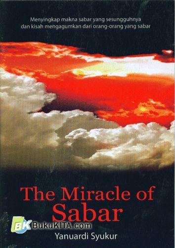Cover Buku The Miracle of Sabar : Menyingkap makna sabar yang sesungguhnya dan kisah mengagumkan dari orang-orang yang sabar (Ramadhan B