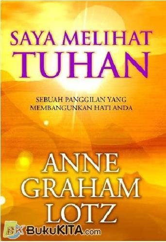Cover Buku Saya Melihat Tuhan : Sebuah panggilan yang membangunkan Hati Anda