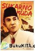 Sukarno Muda : Biografi Pemikiran 1926-1933