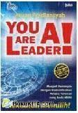 You Are A Leader : Menjadi Pemimpin Dengan Memanfaatkan Potensi Terbesar Yang Anda Miliki: Kekuatan Memilih!