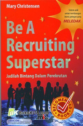 Cover Buku Be A Recruiting Superstar : Jadilah Bintang Dalam Perekrutan