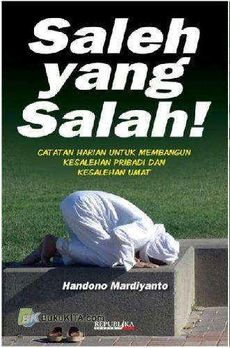 Cover Buku Saleh Yang Salah : Catatan Harian Untuk Membangun Kesalehan Pribadi dan Kesalehan Umat