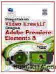 PANDUAN PRAKTIS PENGOLAHAN VIDEO KREATIF DENGAN ADOBE PREMIERE ELEMENTS 8