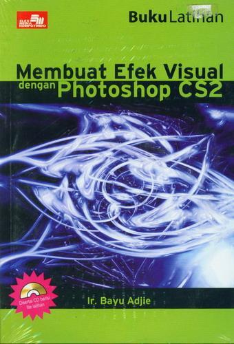 Cover Buku Buku Latihan Membuat Efek Visual dengan Photoshop CS2 + CD