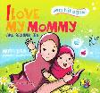 Seri Bilingual : I Love My Mommy - Aku Sayang Ibu