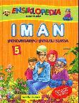 Ensiklopedia Anak Muslim : IMAN Mengantarmu Menuju Surga # 5