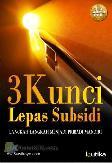 3 Kunci Lepas Subsidi