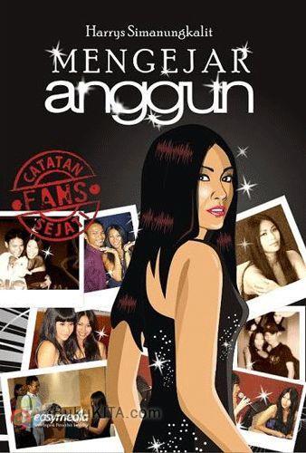 Cover Buku Mengejar Anggun (Catatan Fans Sejati Anggun C Sasmi)