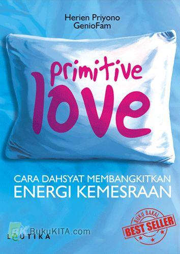 Cover Buku Primitive Love : Cara Dahsyat Membangkitkan Energi Kemesraan