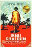 Ibnu Khaldun : Sang Mahaguru (Sebuah Novel yang Diangkat dari Perjalanan Hidup Sang Ilmuwan Muslim)