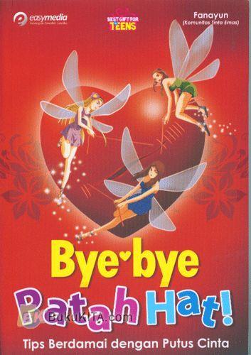 Cover Buku Bye-bye Patah Hati : Tips Berdamai dengan Putus Cinta