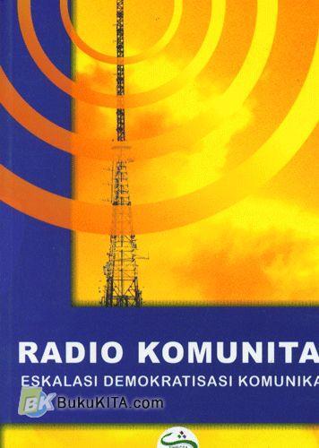 Cover Buku Radio Komunitas : Eskalasi Demokratisasi Komunikasi