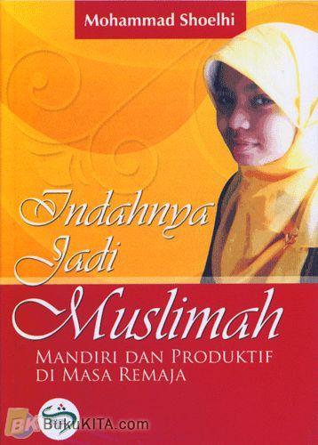 Cover Buku Indahnya Jadi Muslimah #1 : Mandiri dan Produktif di Masa Remaja