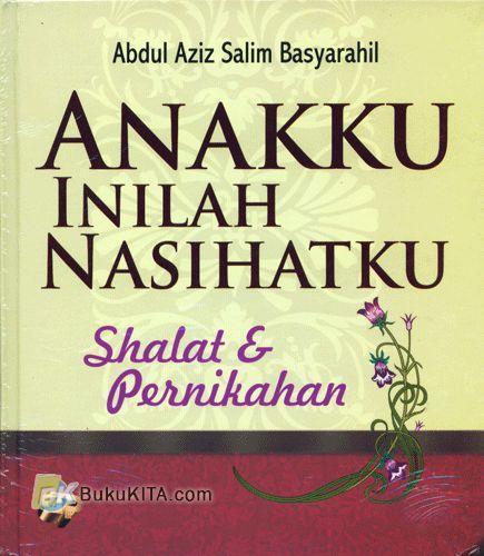 Cover Buku Anakku Inilah Nasihatku : Shalat & Pernikahan