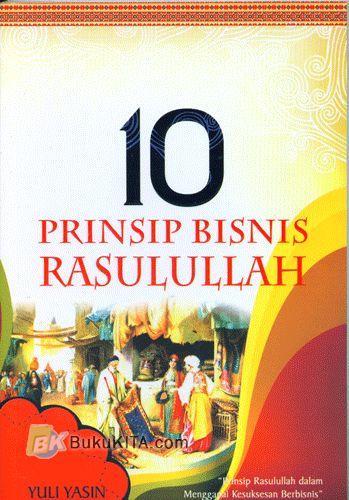 Cover Buku 10 Prinsip Bisnis Rasulullah : Prinsip Rasulullah dalam Menggapai Kesuksesan Berbisnis