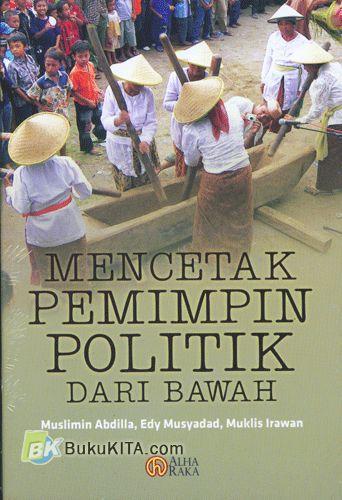 Cover Buku Mencetak Pemimpin Politik Dari Bawah