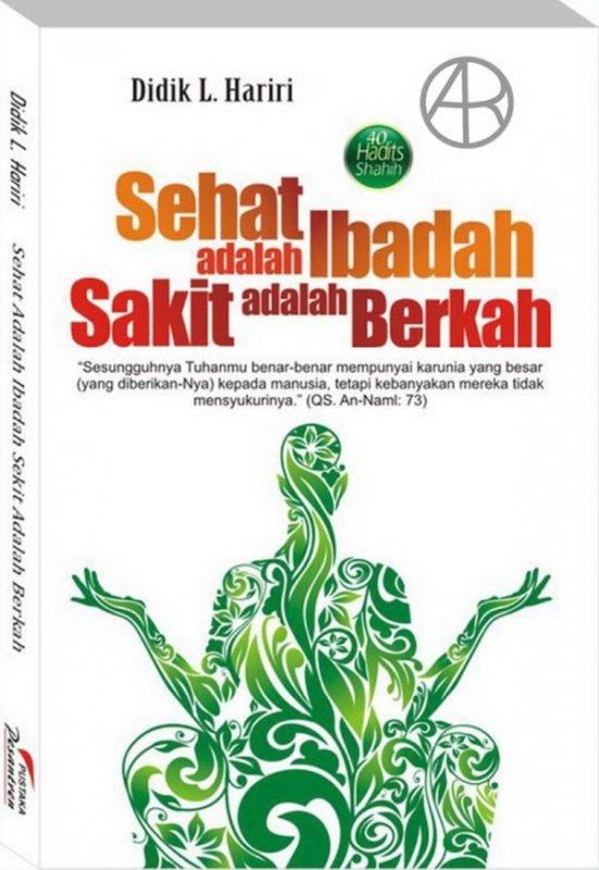 Cover Buku Sehat Adalah Ibadah Sakit Adalah Berkah