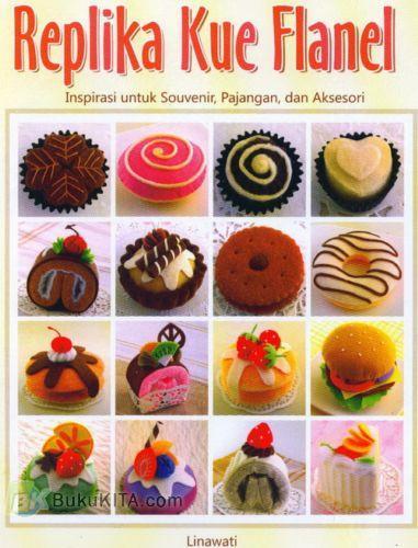 Cover Buku Replika Kue Flanel : Inspirasi untuk Souvenir, Pajangan, dan Aksesori Food Lovers