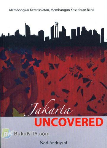 Cover Buku Jakarta Uncovered (Membongkar Kemaksiatan, Membangun Kesadaran Baru)