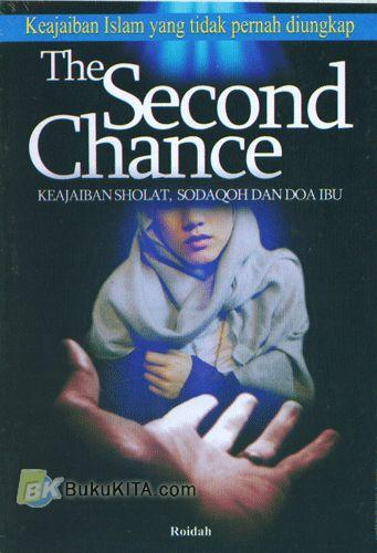 Cover Buku The Second Chance (Keajaiban Sholat, Sodaqoh Dan Doa Ibu)