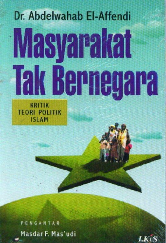 Cover Buku Masyarakat Tak Bernegara ; Kritik Teori Politik Islam