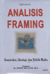Analisis Framing ; Konstruksi, Ideologi, dan Politik Media (EK) (2007)