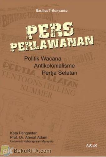 Cover Buku Pers Perlawanan, Politik Wacana Antikolonialisme Pertja Selatan