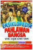 Ensiklopedia Pahlawan Bangsa Yang Wajib Kamu Tahu