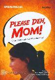 Please Deh, Mom!
