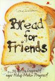 Bread for Friends : 50 Cerita Inspiratif agar Hidup Makin Progresif