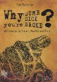 Why Youre Dumb Sick Broke? and How to Get Smart, Healthy and Rich