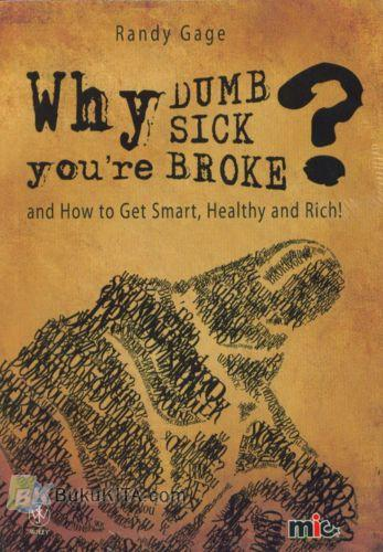Cover Buku Why Youre Dumb Sick Broke? and How to Get Smart, Healthy and Rich